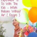 DIY Science Experiment To Do With The Kids – Inflate Balloons Without Air!
