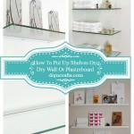 Perfect DIY Tutorial for Installing Shelves on Plasterboard or Dry Wall