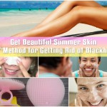 Get Beautiful Summer Skin – DIY Method for Getting Rid of Blackheads