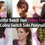 Beautiful Beach Hair Video Tutorial – Cobra Switch Side Ponytail