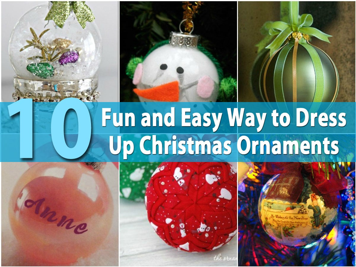 10 Fun And Easy Way To Dress Up Christmas Ornaments Diy