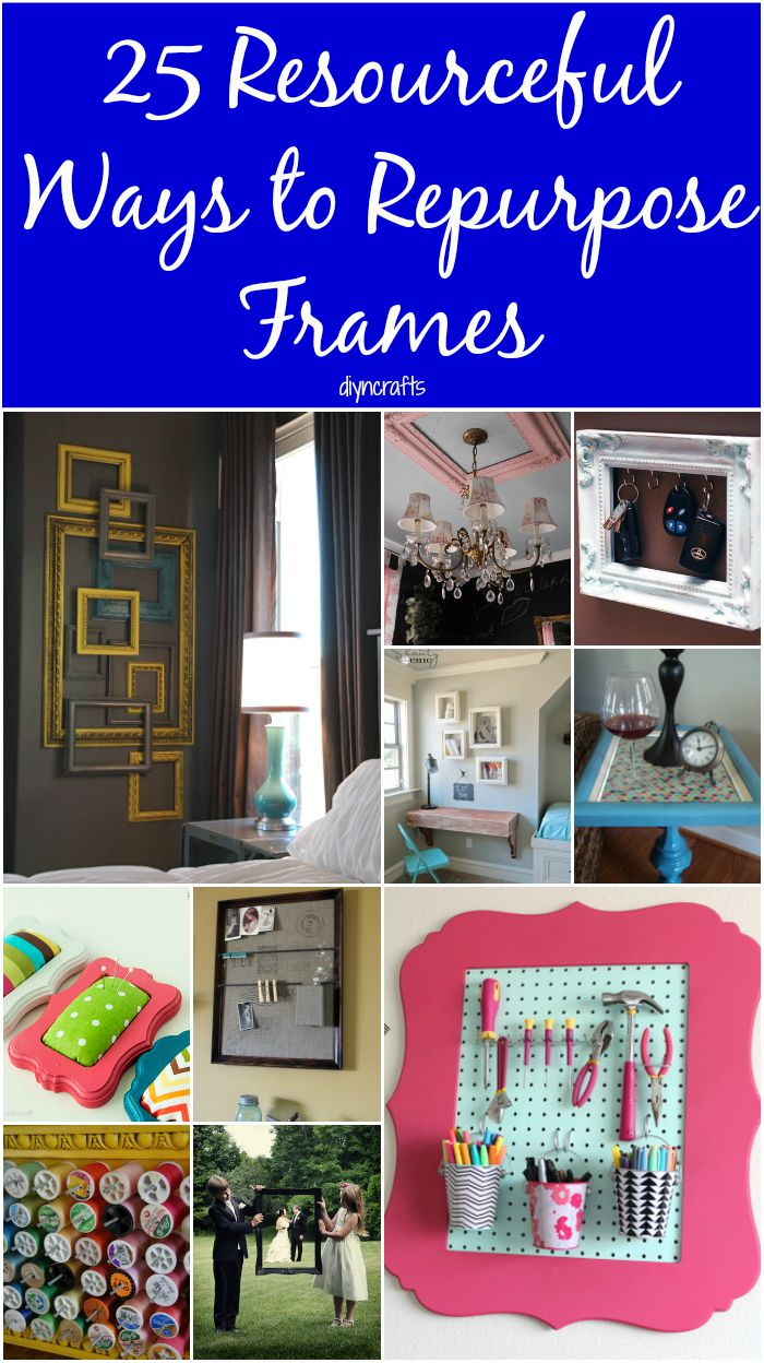 25 Resourceful Ways to Repurpose Frames – Toss the Pictures and ...