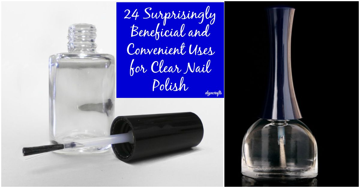 24 Surprisingly Beneficial and Convenient Uses for Clear Nail Polish ...