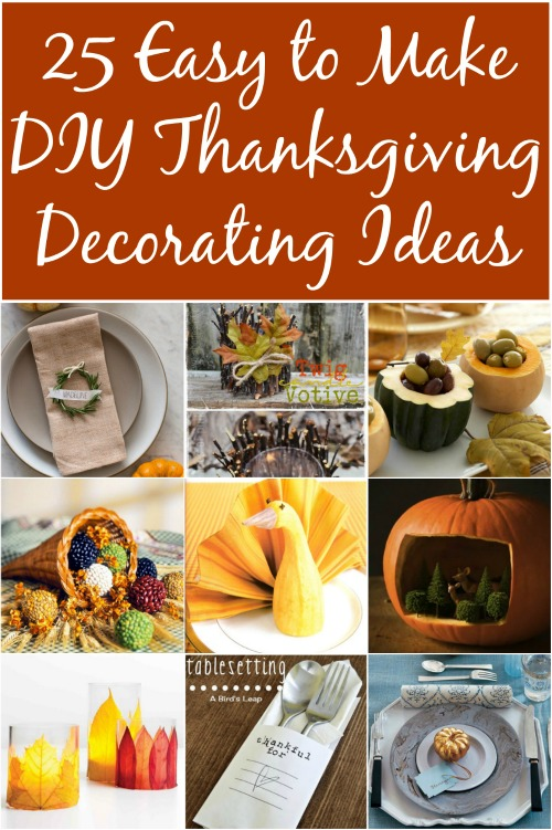 25 Easy to Make DIY Thanksgiving Decorating Ideas - Really good ideas!!