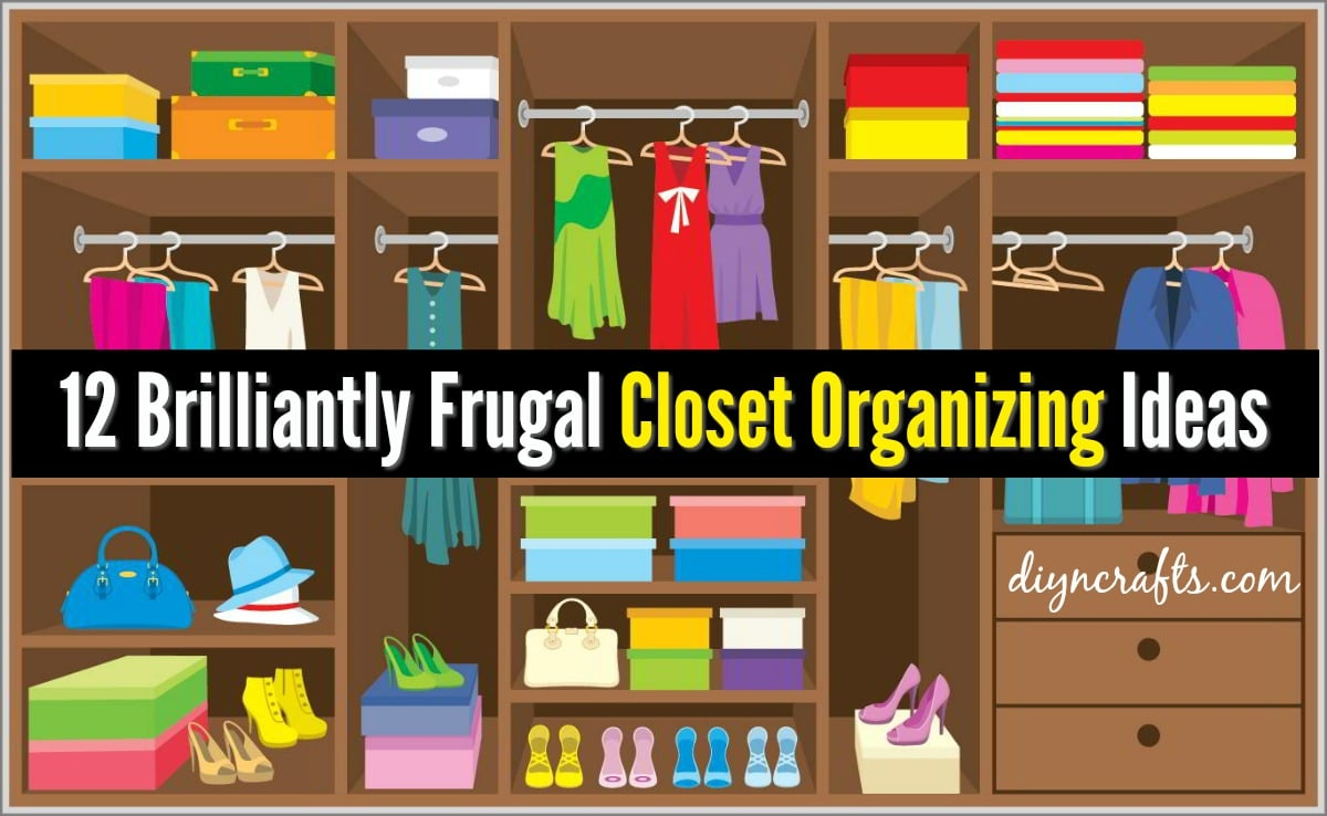 Closet Organization Tips 12 brilliant tips to organize any closet on a budget! - diy & crafts